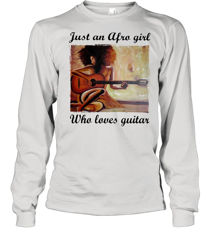 Just An Afro Girl Who Loves Guitar shirt Long Sleeved T-shirt