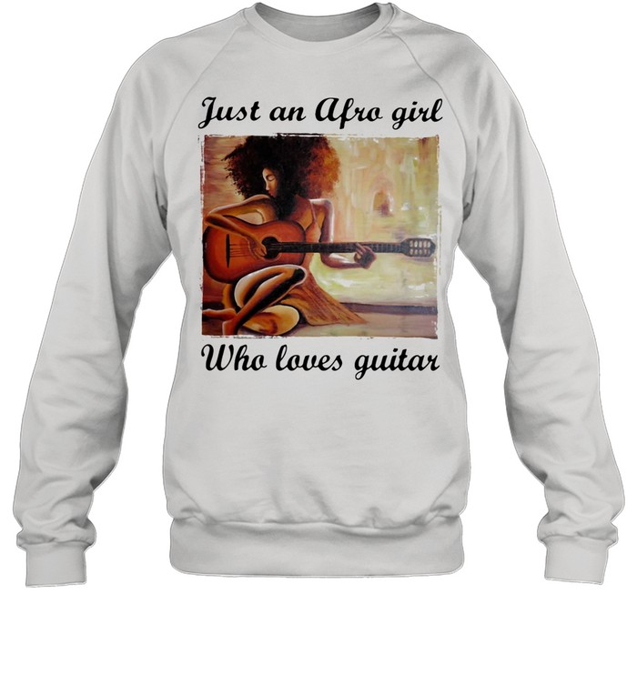Just An Afro Girl Who Loves Guitar shirt Unisex Sweatshirt