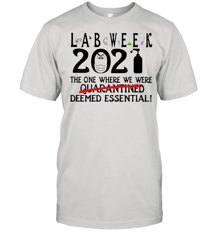 Lab Week 2021 The One Where We Were Quarantined Deemed Essential shirt
