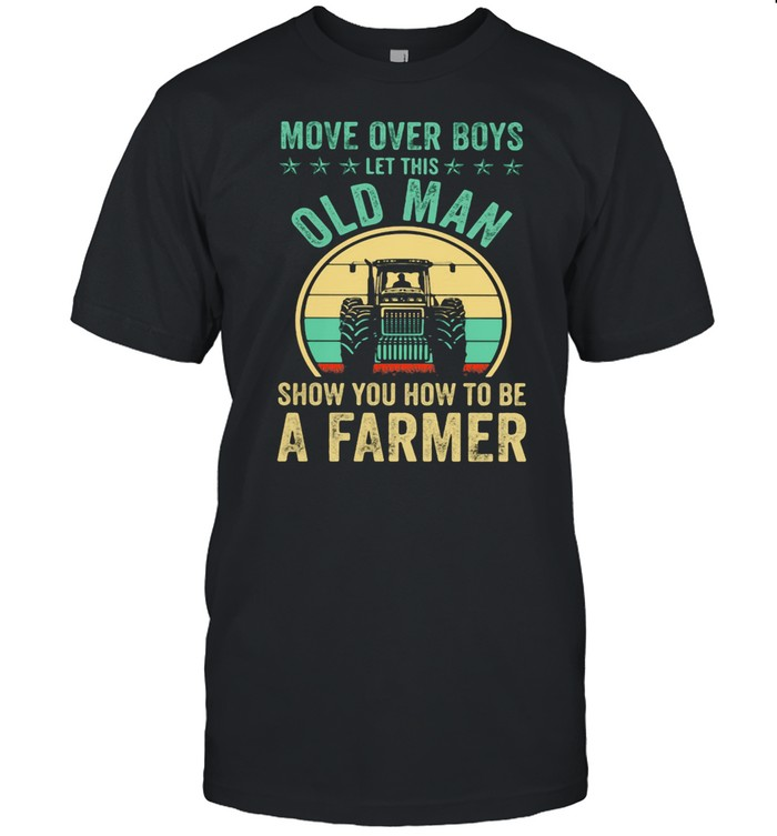 Move Over Boys Let This Old Man Show You How To Be A Farmer Truck Vintage shirt Classic Men's T-shirt