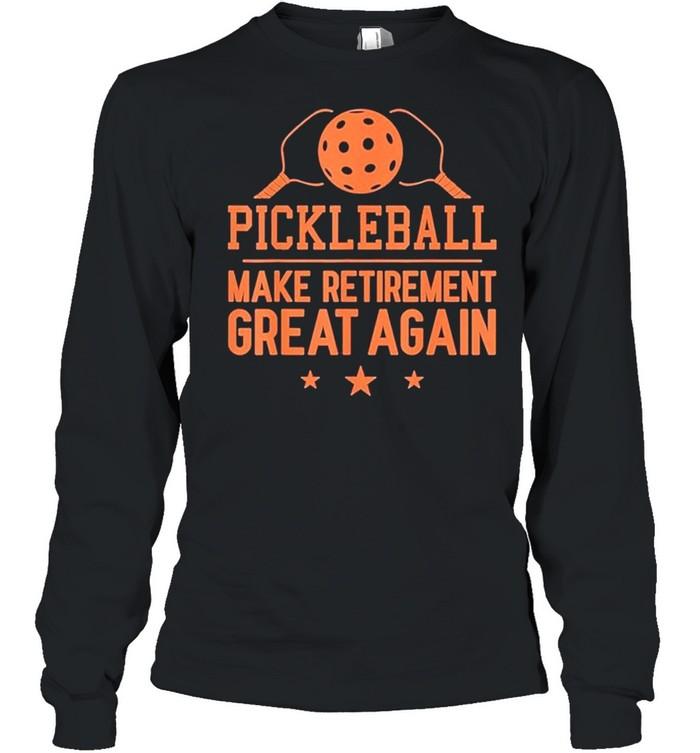 Pickleball Make Retirement Great Again shirt Long Sleeved T-shirt