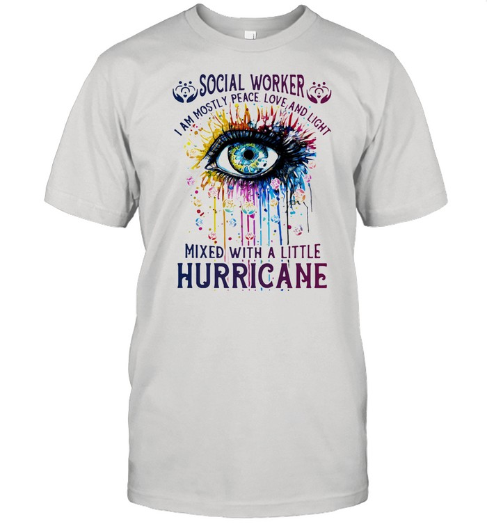 Social Worker I Am Mostly Peace Love And Light Mixed With A little Hurricane Eyes shirt Classic Men's T-shirt