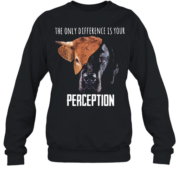 The Only Diference Is Your Perception Dog And Cow shirt Unisex Sweatshirt