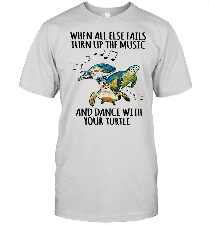 When All Else Fails Turn Up The Music And Dance With Your Turtle shirt Classic Men's T-shirt