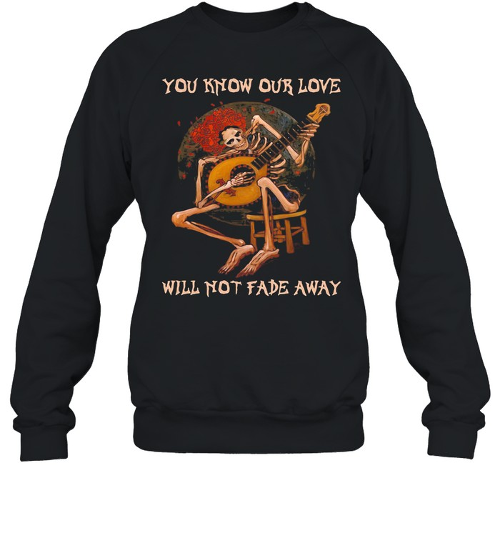 You Know Our Love Will Not Fade Away Skull Play Guitar Moon shirt Unisex Sweatshirt