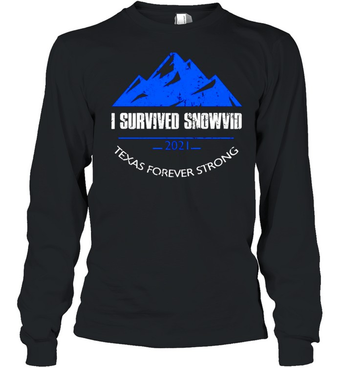 I survived snowvid 2021 Texas forever strong shirt Long Sleeved T-shirt