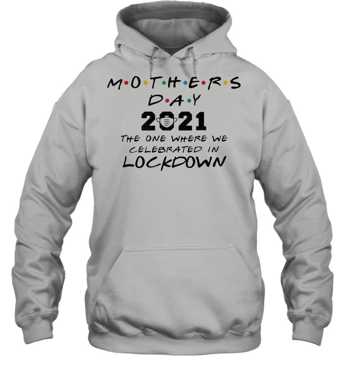 Mothers Day 2021 The One where We Celebrated In Lockdown Kids shirt Unisex Hoodie