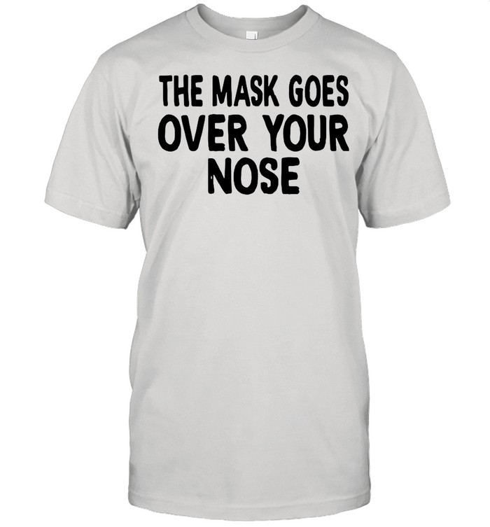 The Mask Goes Over Your Nose shirt Classic Men's T-shirt