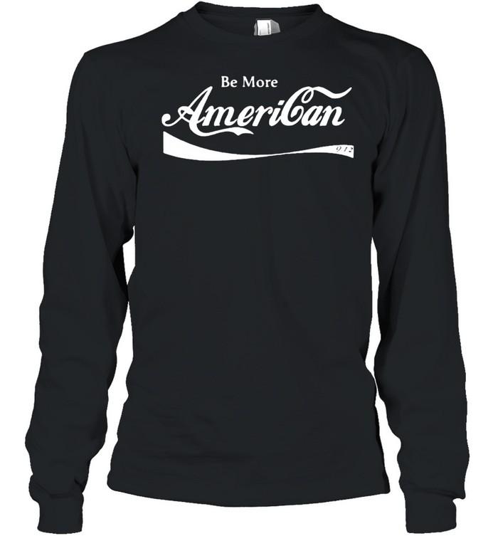 Be more American shirt Long Sleeved T-shirt