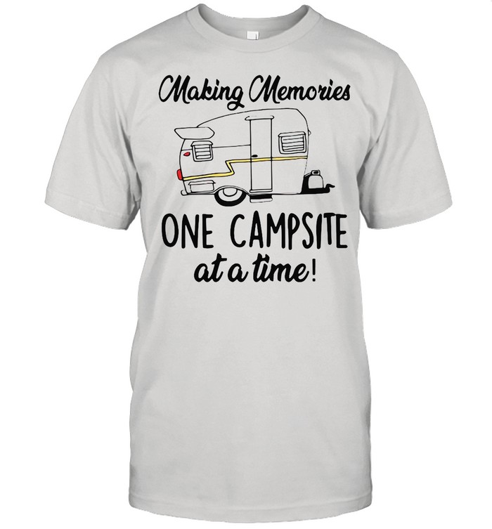 Making Memories One Campsite At A Time Outdoor Camp Fire shirt