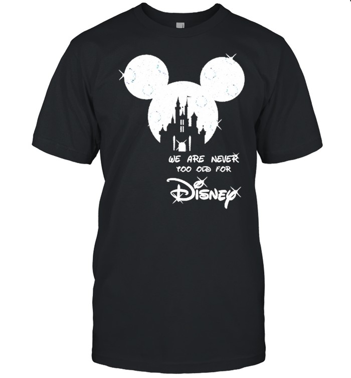 Mickey we are never too old for Disney 2021 shirt Classic Men's T-shirt