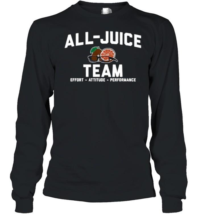 All juice Team Effort Attitude Performance shirt Long Sleeved T-shirt