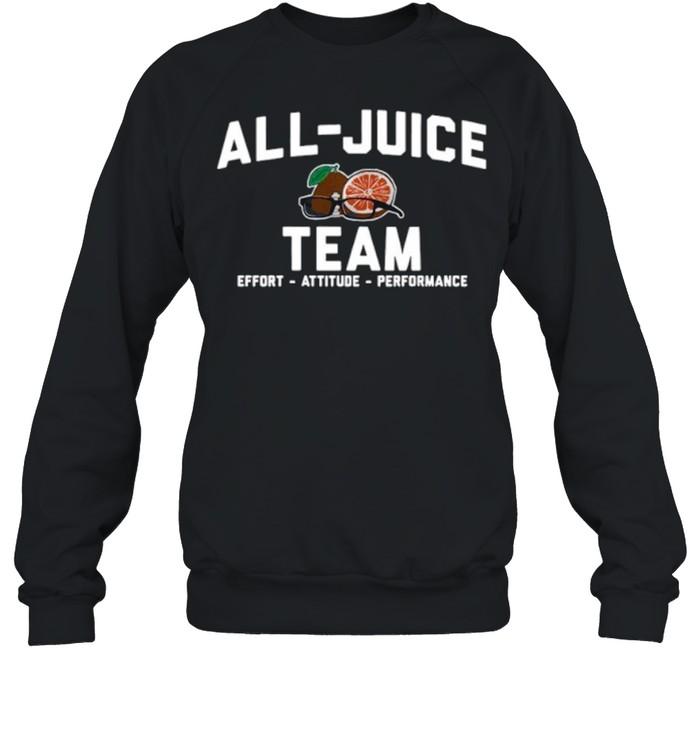 All juice Team Effort Attitude Performance shirt Unisex Sweatshirt