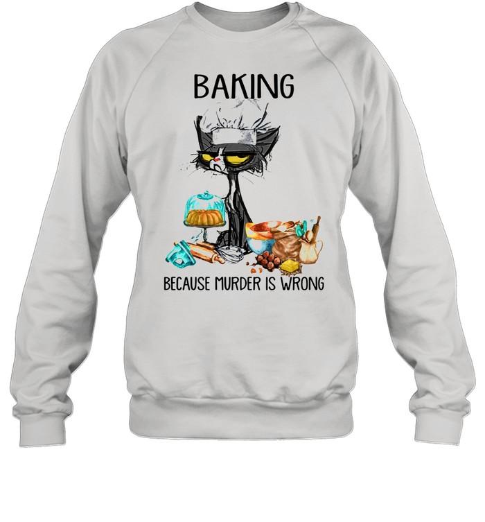 Black cat baking because murder is wrong shirt Unisex Sweatshirt