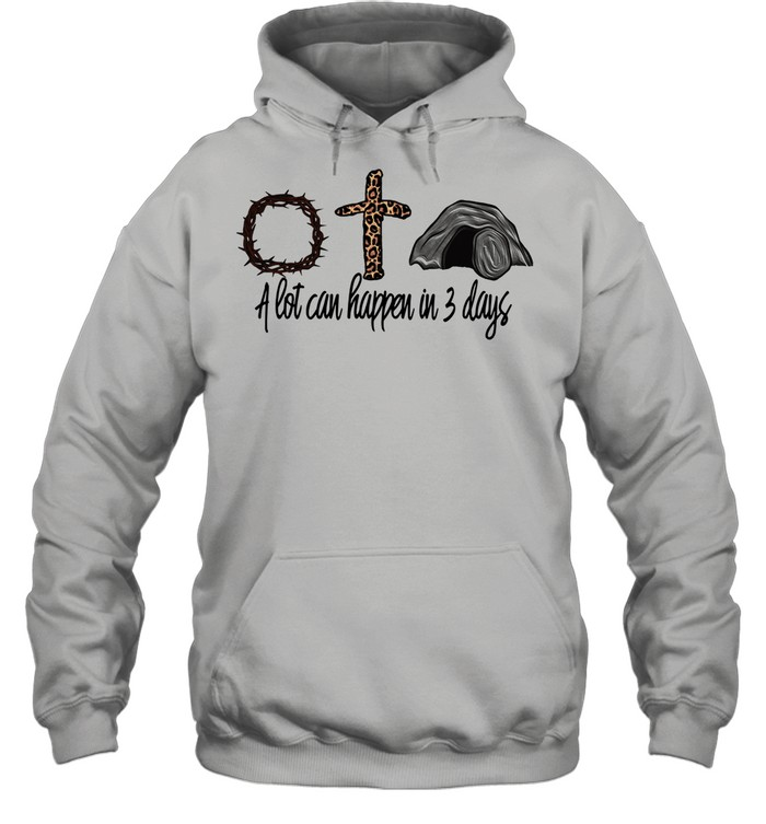 Crown Of Thorns Cross A Lot Can Happen In 3 Days shirt Unisex Hoodie