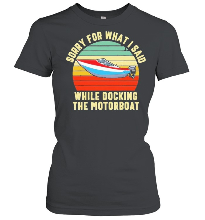sorry for what i said while docking the motorboat shirt Classic Women's T-shirt