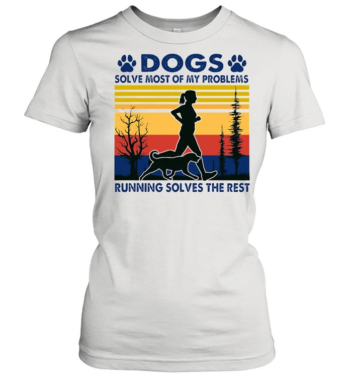 Dogs Solve Most Of My Problems Running Solves The Rest Vintage Retro shirt Classic Women's T-shirt