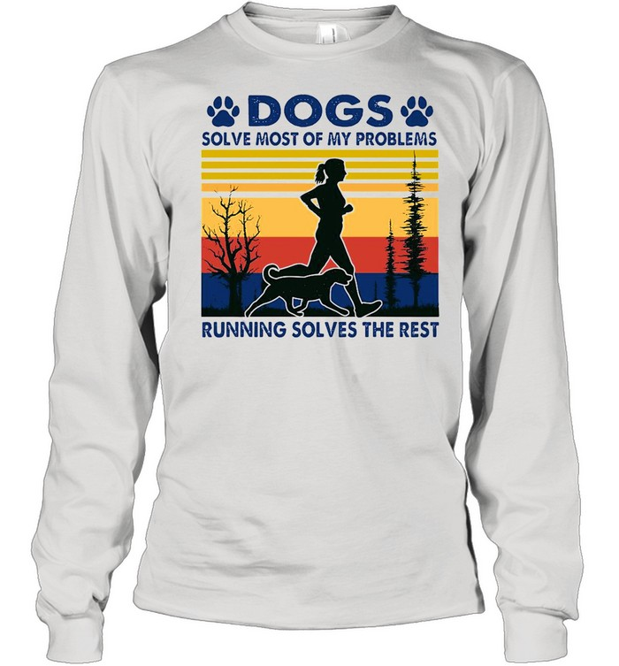 Dogs Solve Most Of My Problems Running Solves The Rest Vintage Retro shirt Long Sleeved T-shirt
