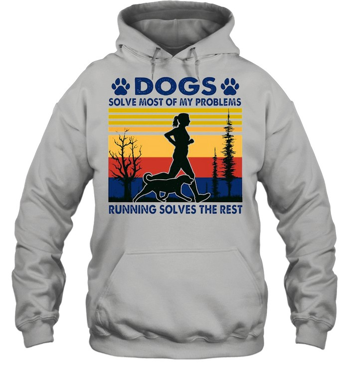 Dogs Solve Most Of My Problems Running Solves The Rest Vintage Retro shirt Unisex Hoodie