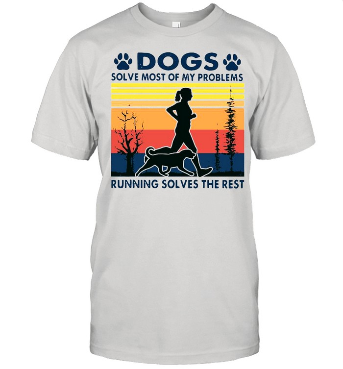 Dogs solve most of my problems running solves the rest vintage shirt