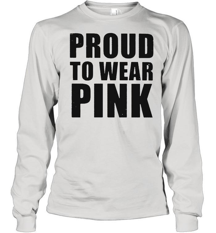 Proud to wear pink shirt Long Sleeved T-shirt