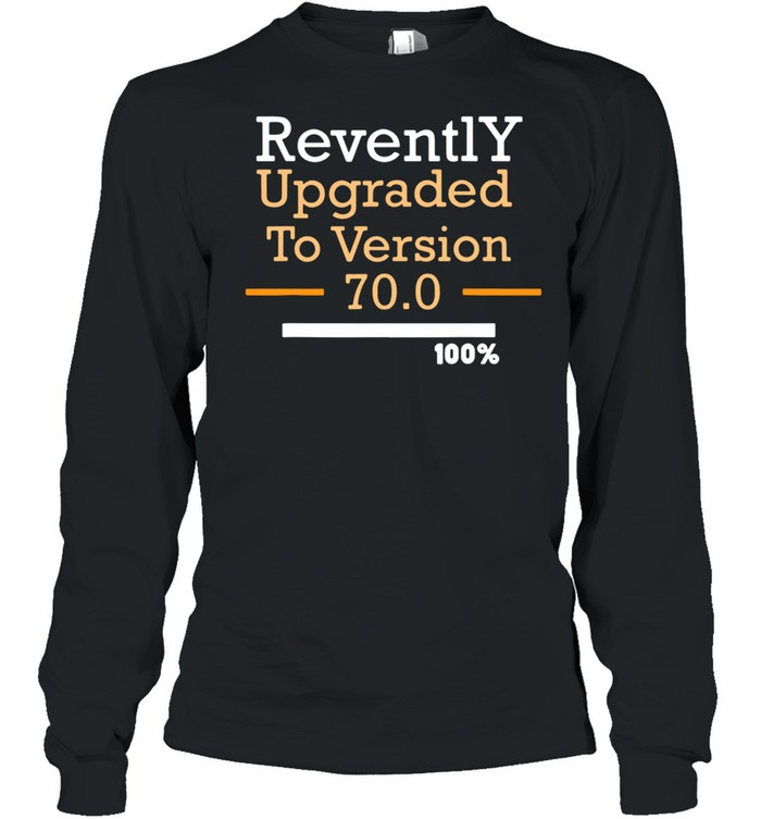 Revently upgraded to version 70 100 shirt Long Sleeved T-shirt