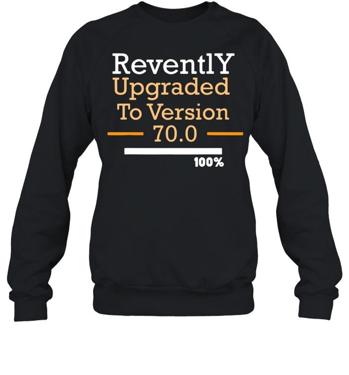 Revently upgraded to version 70 100 shirt Unisex Sweatshirt