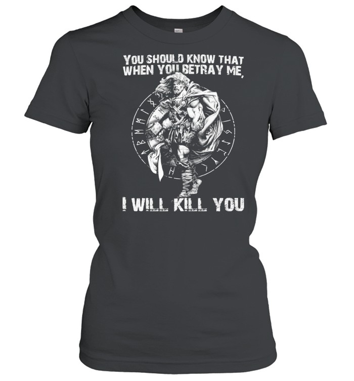 You Should Know That When Betray Me I Will Kill You shirt Classic Women's T-shirt