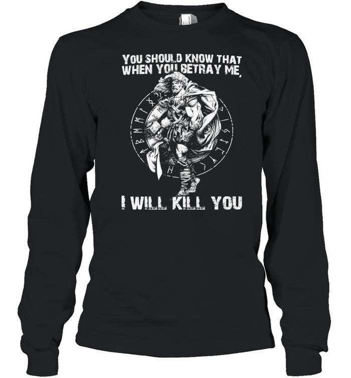 You Should Know That When Betray Me I Will Kill You shirt Long Sleeved T-shirt