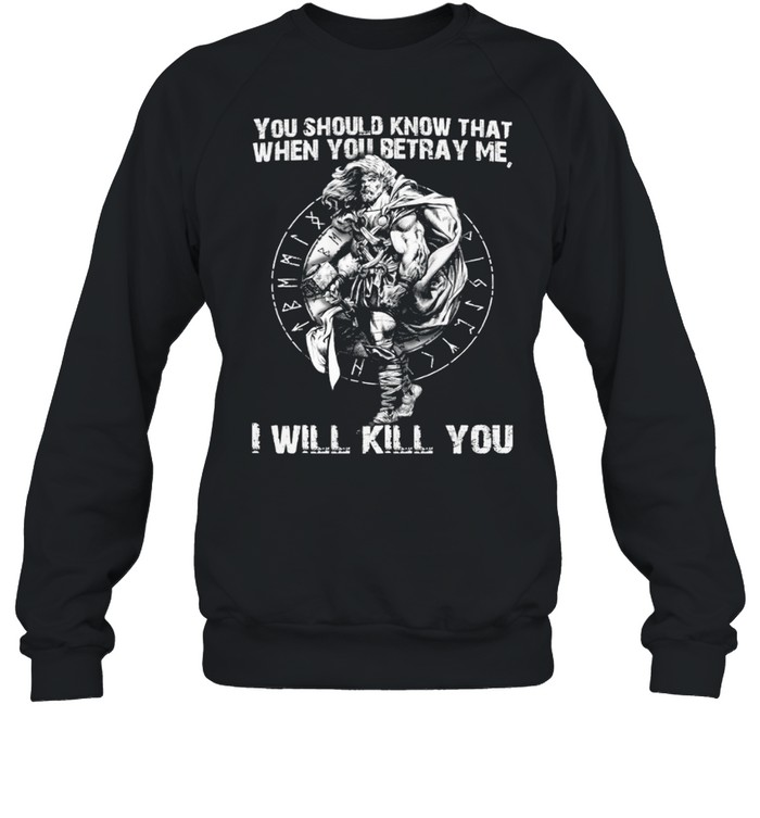 You Should Know That When Betray Me I Will Kill You shirt Unisex Sweatshirt