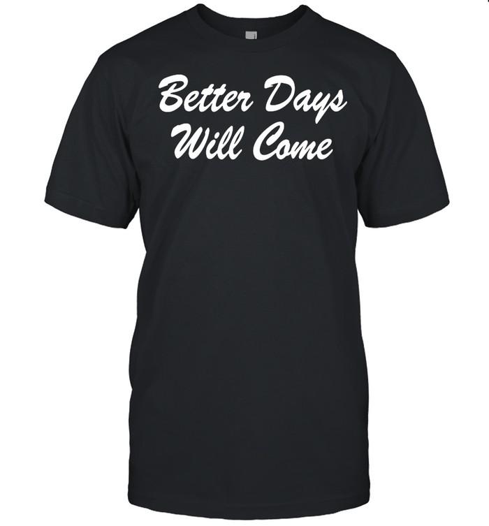 Better days will come shirt Classic Men's T-shirt