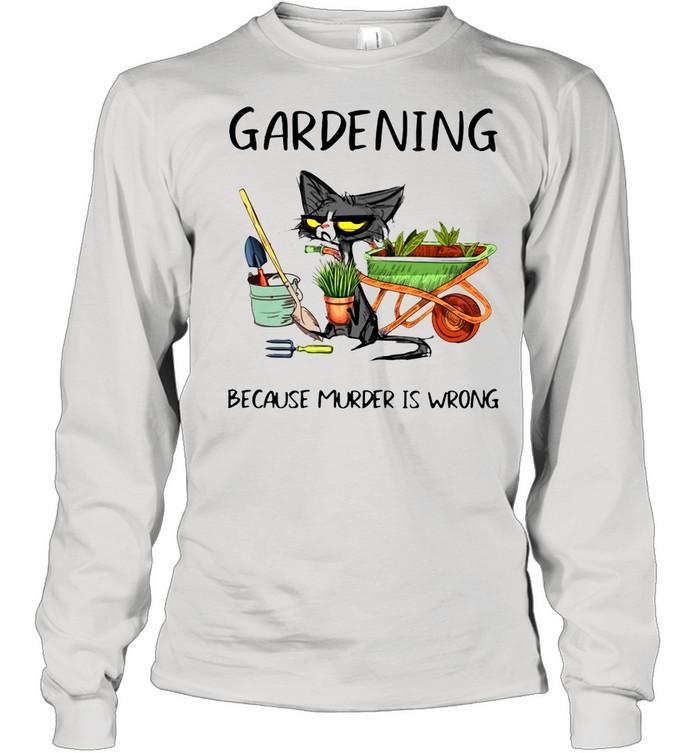 Black Cat Gardening Because Murder Is Wrong shirt Long Sleeved T-shirt