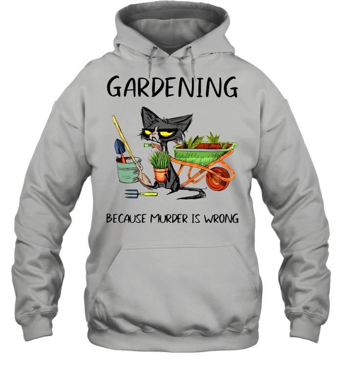 Black Cat Gardening Because Murder Is Wrong shirt Unisex Hoodie