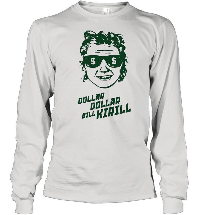 Dollar Dollar Bill Kirill shirt Long Sleeved T-shirt