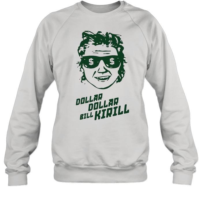 Dollar Dollar Bill Kirill shirt Unisex Sweatshirt
