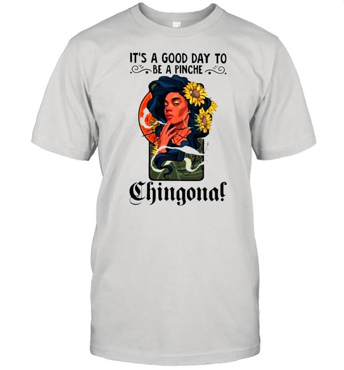 Its a good day to be a pinche chingona shirt Classic Men's T-shirt