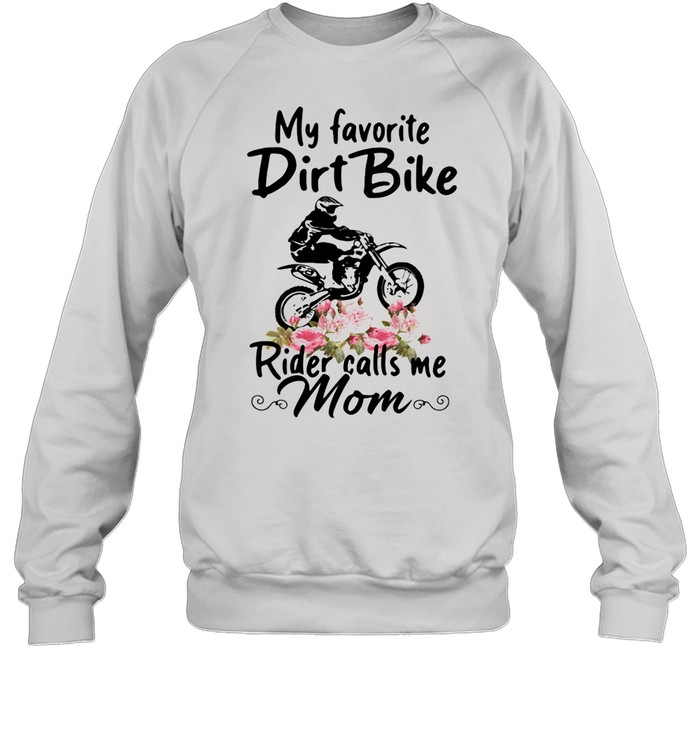 My Favorite Dirt Bike Rider Calls Me Mom Morocross Flowers shirt Unisex Sweatshirt
