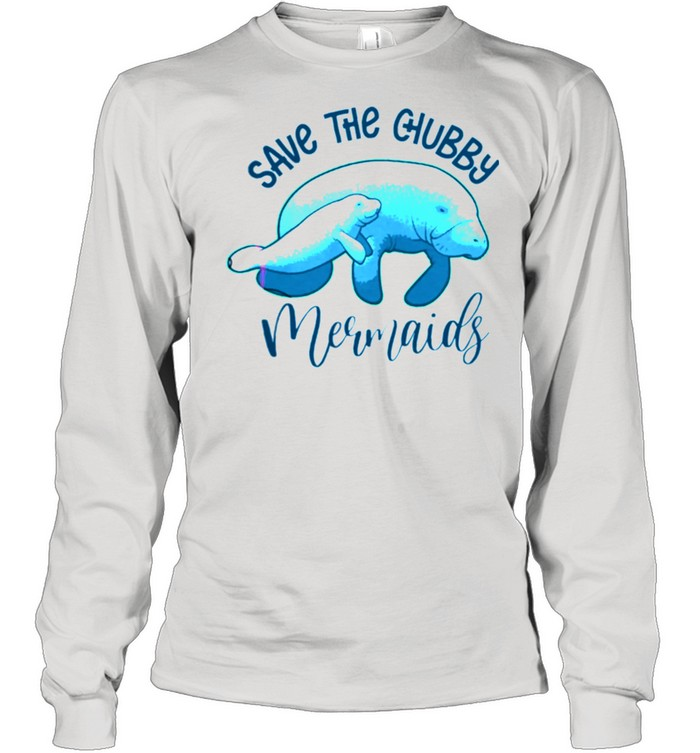 Save The Chubby Mermaids shirt Long Sleeved T-shirt