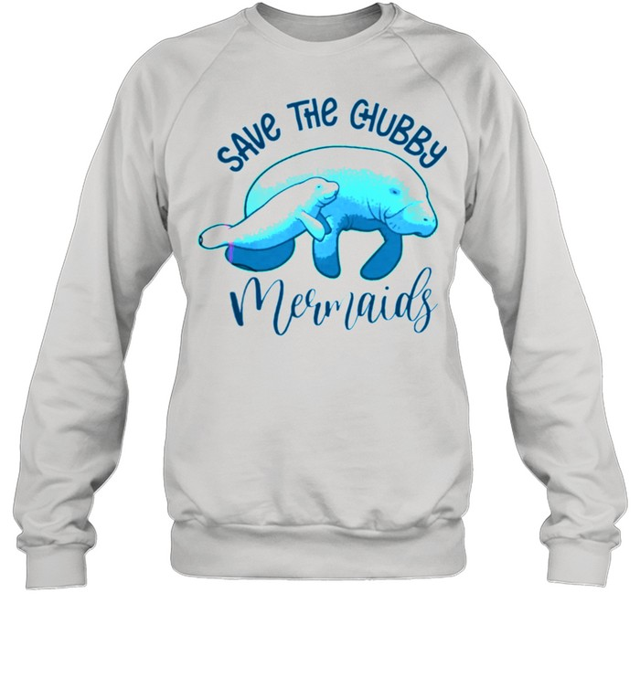 Save The Chubby Mermaids shirt Unisex Sweatshirt