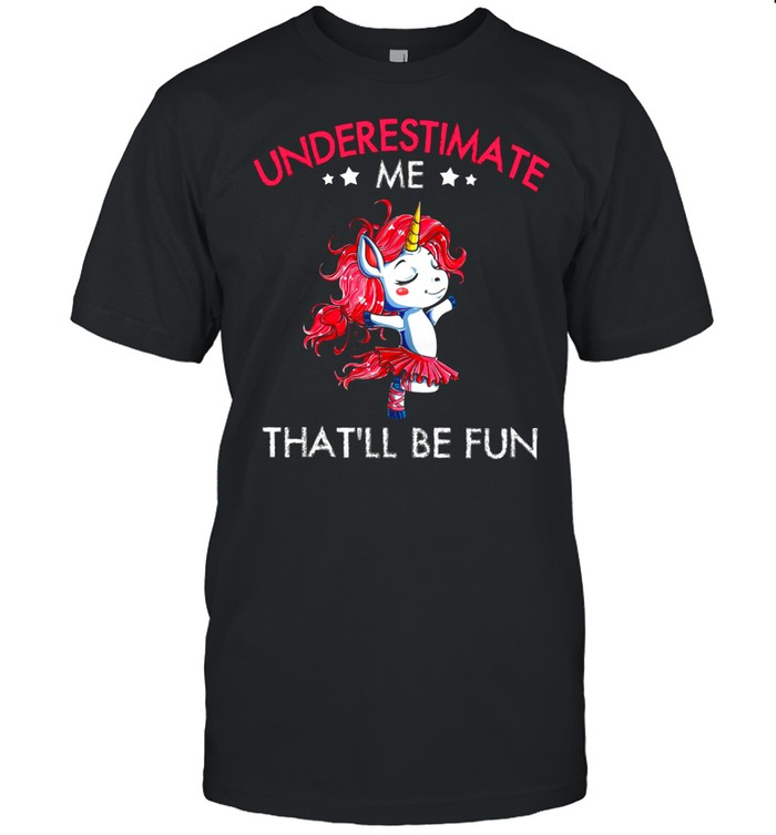 Underestimate Me Thatll Be Fun shirt Classic Men's T-shirt