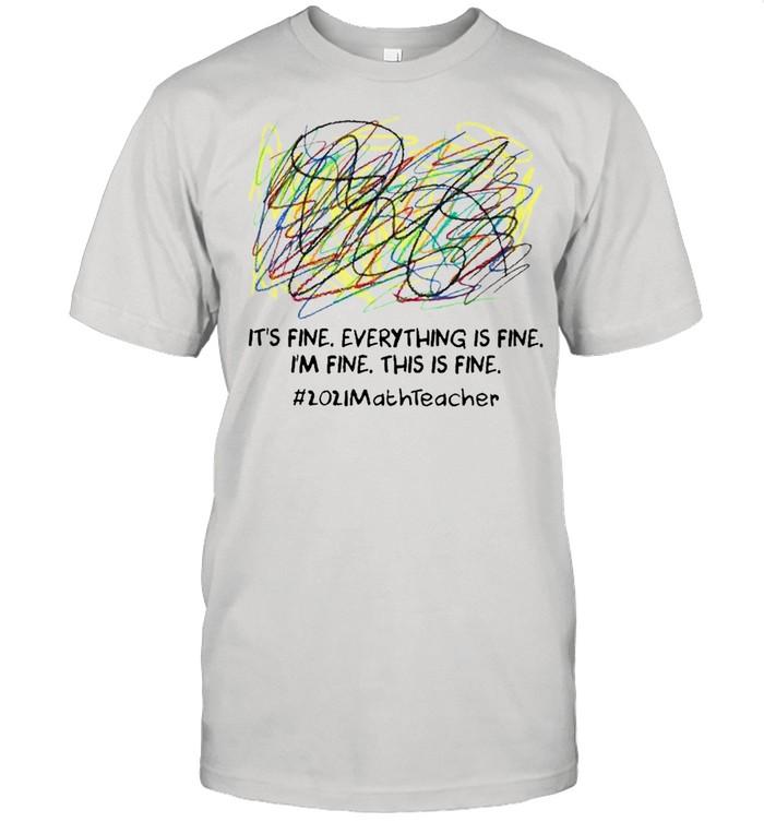 Scribble Its fine everything is fine Im fine this is fine 2021 Math Teacher shirt Classic Men's T-shirt