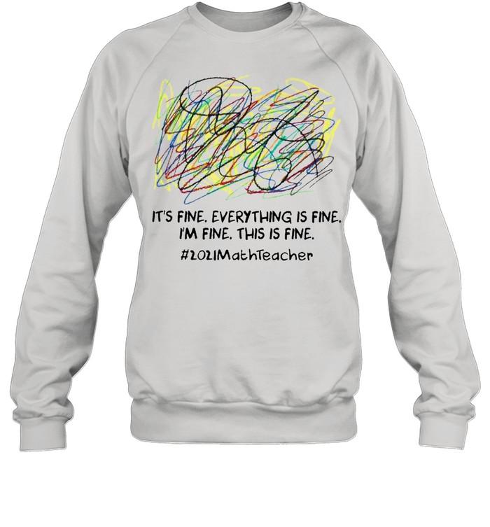 Scribble Its fine everything is fine Im fine this is fine 2021 Math Teacher shirt Unisex Sweatshirt