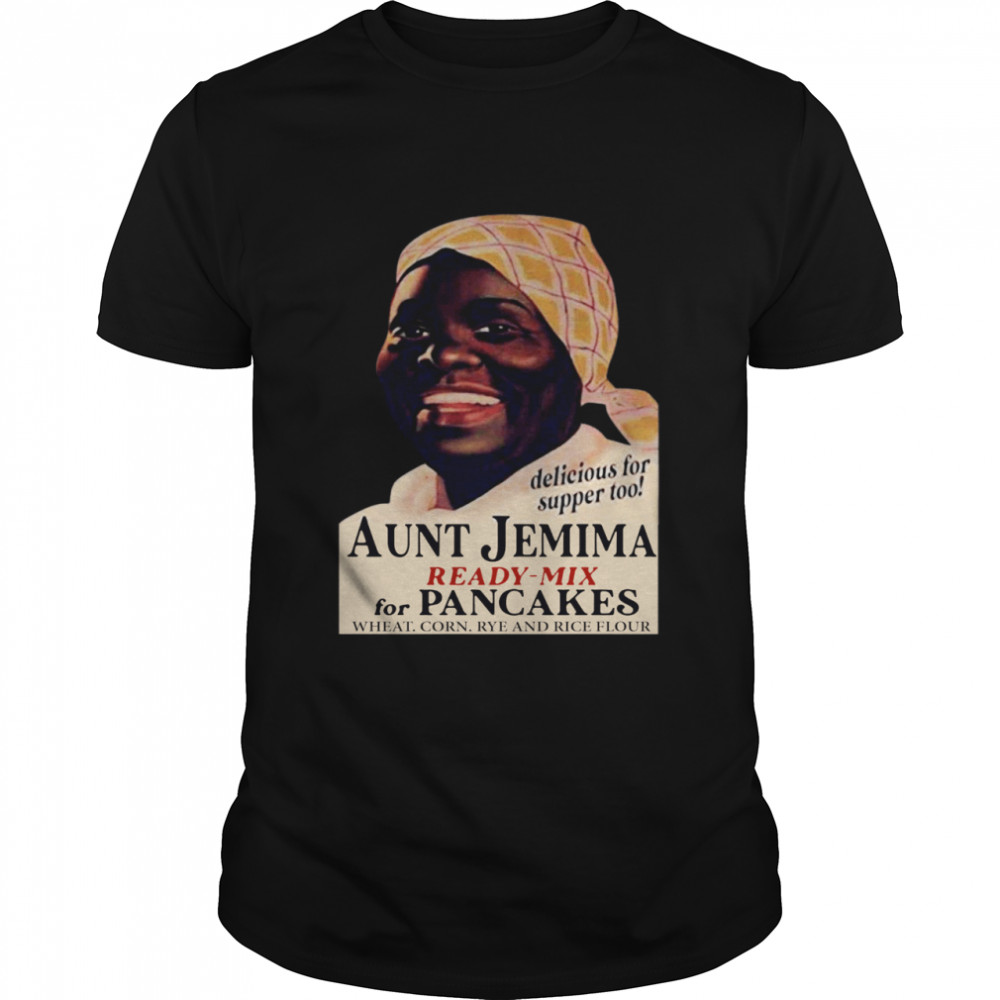 Aunt Jemima Ready Mix For Pancakes Wheat Corn Rye And Rice Flour shirt