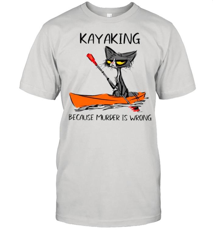 Cat Kayaking Because Murder Is Wrong shirt