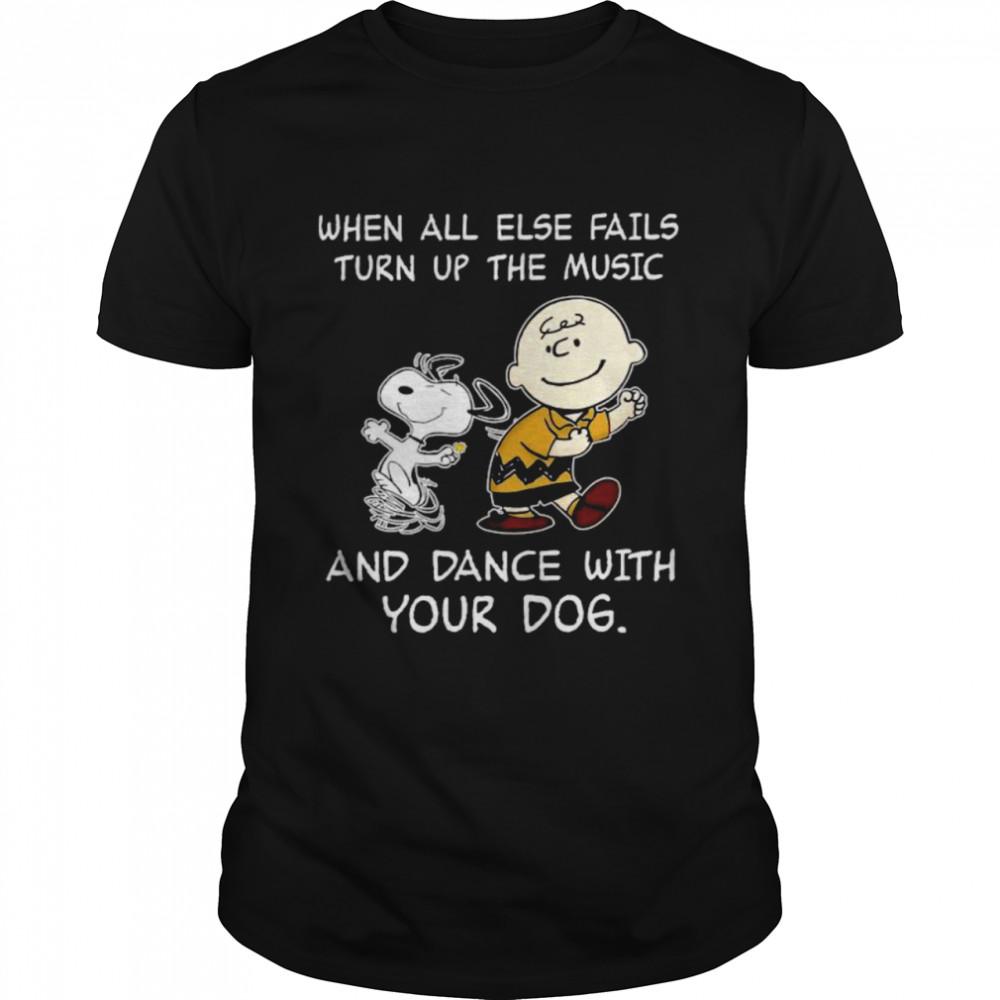 Charlie Brown And Snoopy When All Else Fails Turn Up The Music And Dance With Your Dog shirt