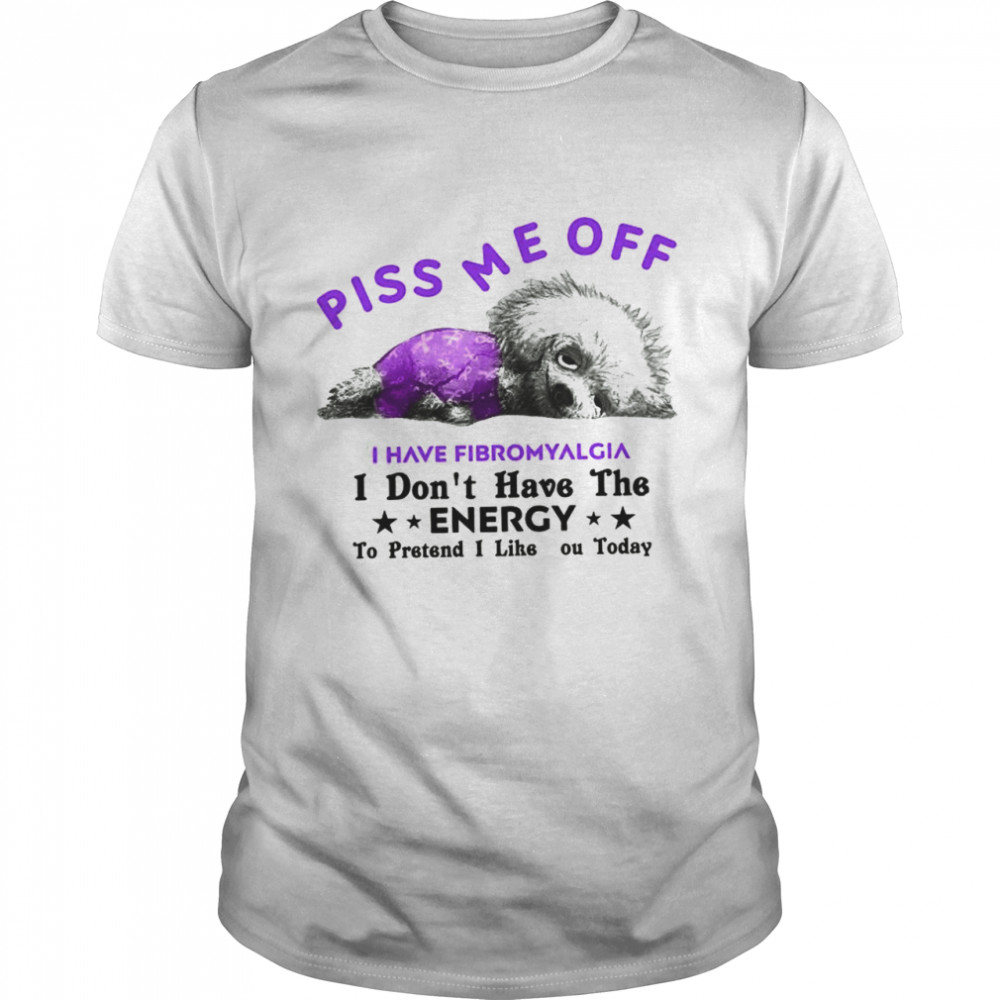 Dog Piss Me Off I Have Fibromyalgia I Don't Have The Energy shirt Classic Men's T-shirt