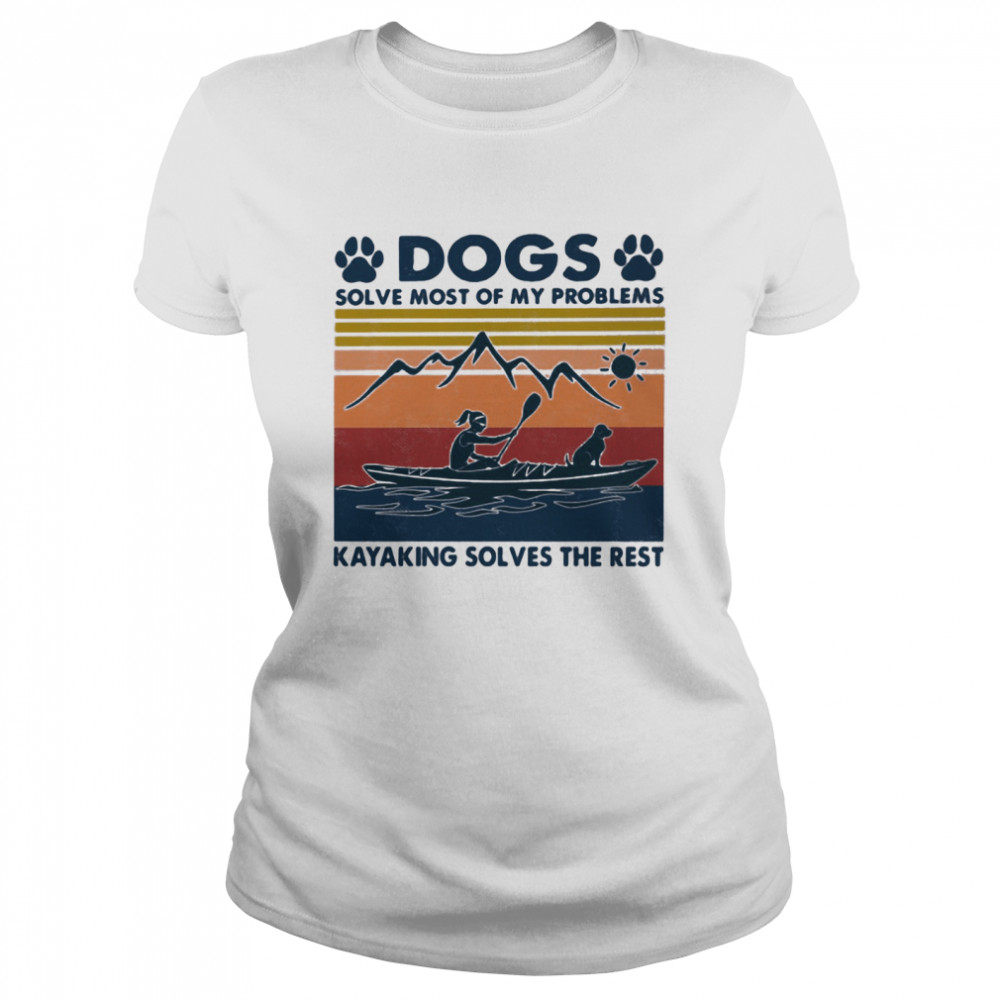 Dogs Solve Most Of My Problems Kayaking Solves The Rest Vintage shirt Classic Women's T-shirt