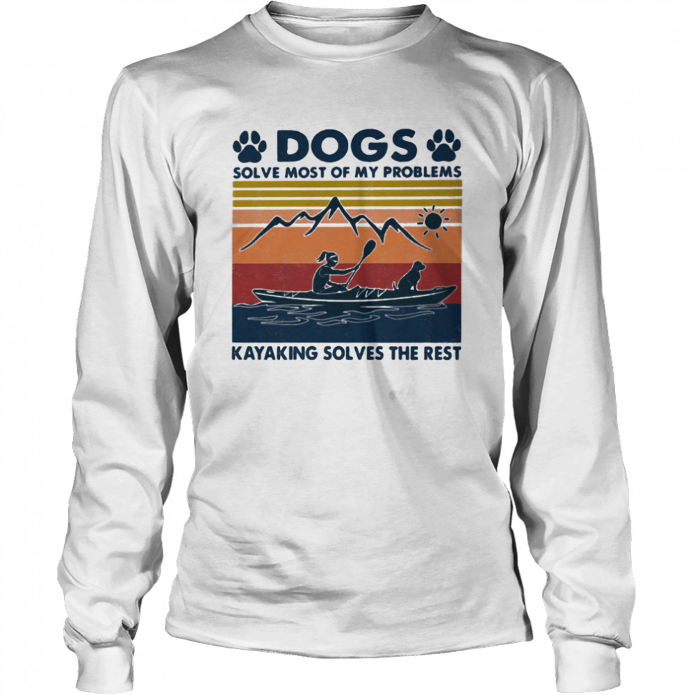 Dogs Solve Most Of My Problems Kayaking Solves The Rest Vintage shirt Long Sleeved T-shirt