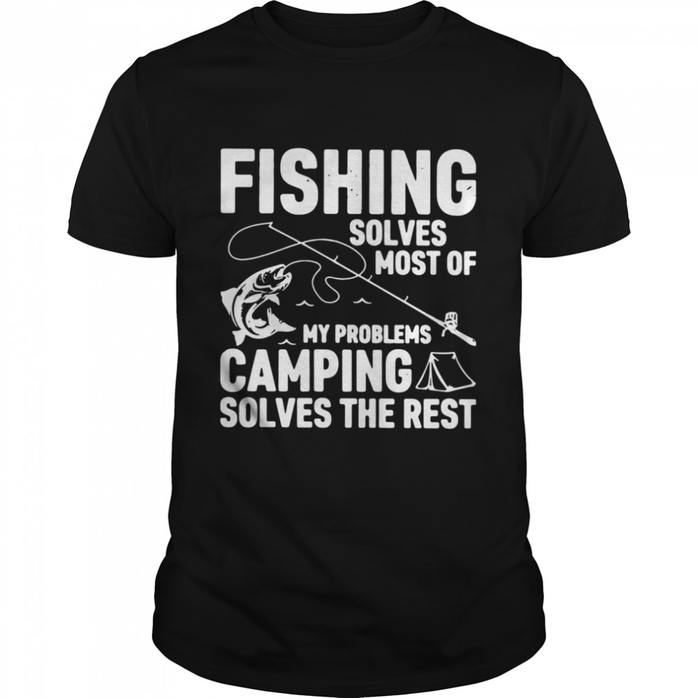 Fishing Solves Most Of My Problems Camping Solves The Rest shirt Classic Men's T-shirt
