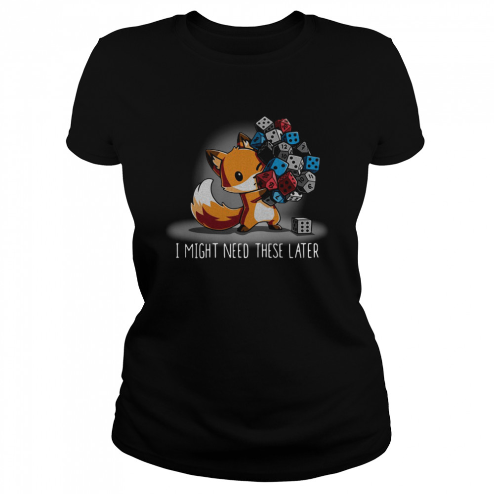 Fox I might need these later shirt Classic Women's T-shirt